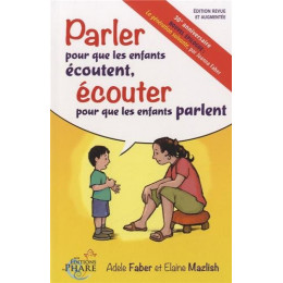 Parler pour que les enfants écoutent, écouter pour que les enfants parlent (Faber et Mazlish)