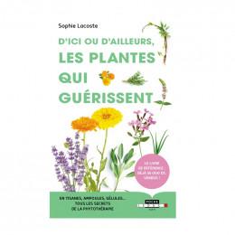 D'ici et d'ailleurs, les plantes qui guérissent - Sophie Lacoste